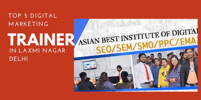Top 5 digital marketing trainer in laxmi nagar